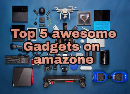 5 Awesome Gadgets Available on Amazon